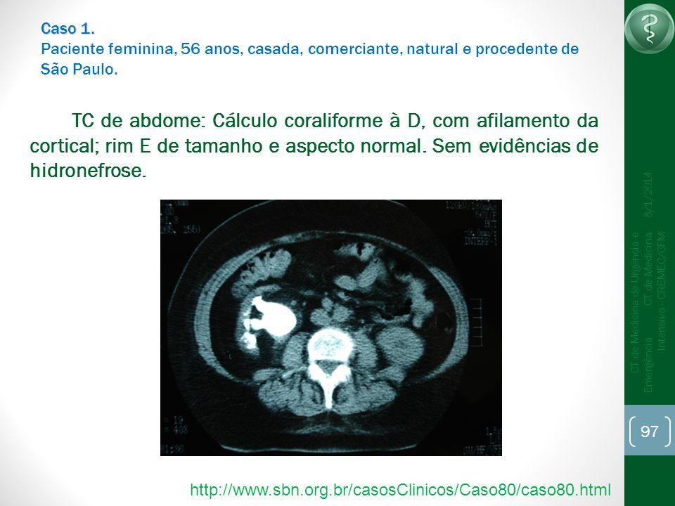 97 CT de Medicina de Urgência e Emergência CT de Medicina Intensiva - CREMEC/CFM 8/1/2014 Caso 1. Caso 1. Paciente feminina, 56 anos, casada, comercia