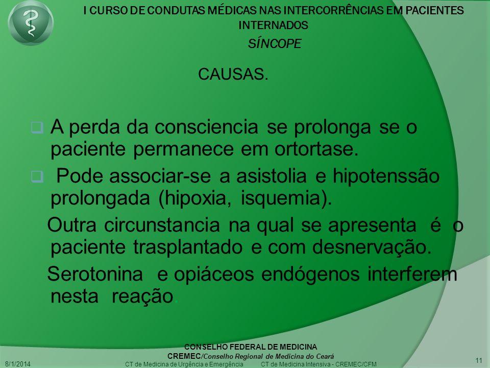 I CURSO DE CONDUTAS MÉDICAS NAS INTERCORRÊNCIAS EM PACIENTES INTERNADOS SÍNCOPE 8/1/2014 CONSELHO FEDERAL DE MEDICINA CREMEC /Conselho Regional de Medicina do Ceará CT de Medicina de Urgência e Emergência CT de Medicina Intensiva - CREMEC/CFM 11 A perda da consciencia se prolonga se o paciente permanece em ortortase.