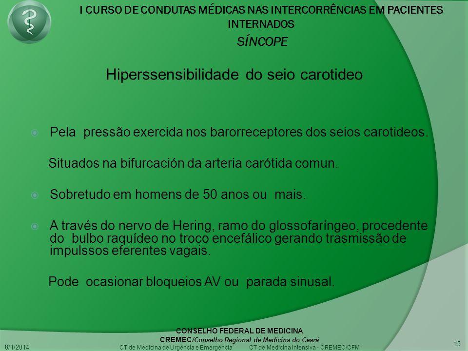 I CURSO DE CONDUTAS MÉDICAS NAS INTERCORRÊNCIAS EM PACIENTES INTERNADOS SÍNCOPE 8/1/2014 CONSELHO FEDERAL DE MEDICINA CREMEC /Conselho Regional de Medicina do Ceará CT de Medicina de Urgência e Emergência CT de Medicina Intensiva - CREMEC/CFM 15 Pela pressão exercida nos barorreceptores dos seios carotideos.