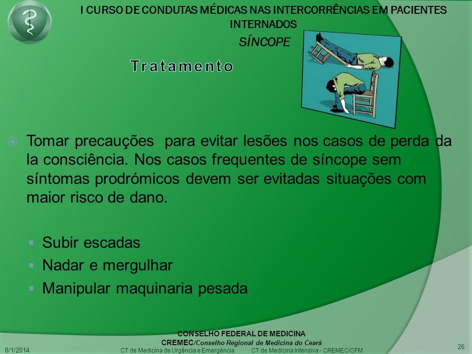 I CURSO DE CONDUTAS MÉDICAS NAS INTERCORRÊNCIAS EM PACIENTES INTERNADOS SÍNCOPE 8/1/2014 CONSELHO FEDERAL DE MEDICINA CREMEC /Conselho Regional de Medicina do Ceará CT de Medicina de Urgência e Emergência CT de Medicina Intensiva - CREMEC/CFM 26 Tomar precauções para evitar lesões nos casos de perda da la consciência.
