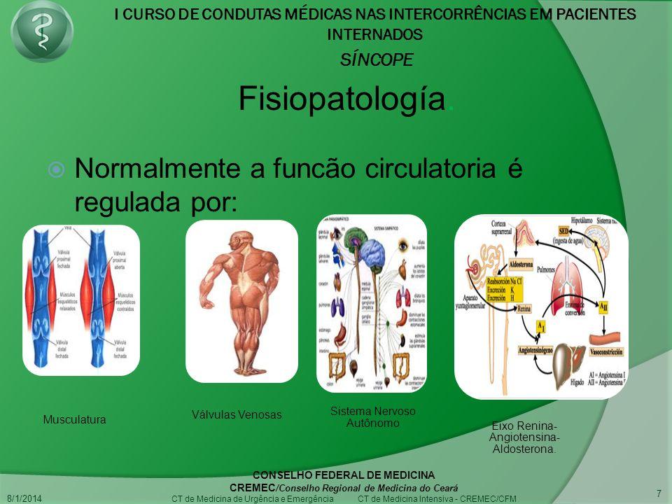 I CURSO DE CONDUTAS MÉDICAS NAS INTERCORRÊNCIAS EM PACIENTES INTERNADOS SÍNCOPE 8/1/2014 CONSELHO FEDERAL DE MEDICINA CREMEC /Conselho Regional de Medicina do Ceará CT de Medicina de Urgência e Emergência CT de Medicina Intensiva - CREMEC/CFM 7 Normalmente a funcão circulatoria é regulada por: Musculatura Válvulas Venosas Sistema Nervoso Autônomo Eixo Renina- Angiotensina- Aldosterona.