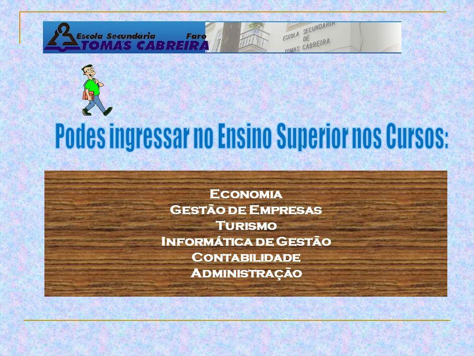 Economia Gestão de Empresas Turismo Informática de Gestão Contabilidade Administração