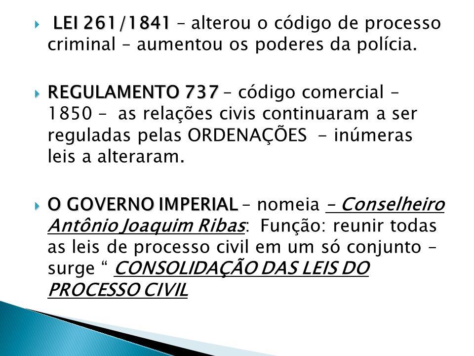 LEI 261/1841 LEI 261/1841 – alterou o código de processo criminal – aumentou os poderes da polícia. REGULAMENTO 737 REGULAMENTO 737 – código comercial