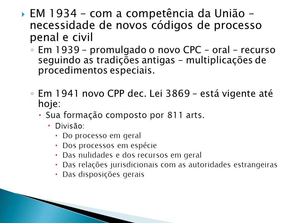 EM 1934 – com a competência da União – necessidade de novos códigos de processo penal e civil Em 1939 – promulgado o novo CPC – oral – recurso seguind