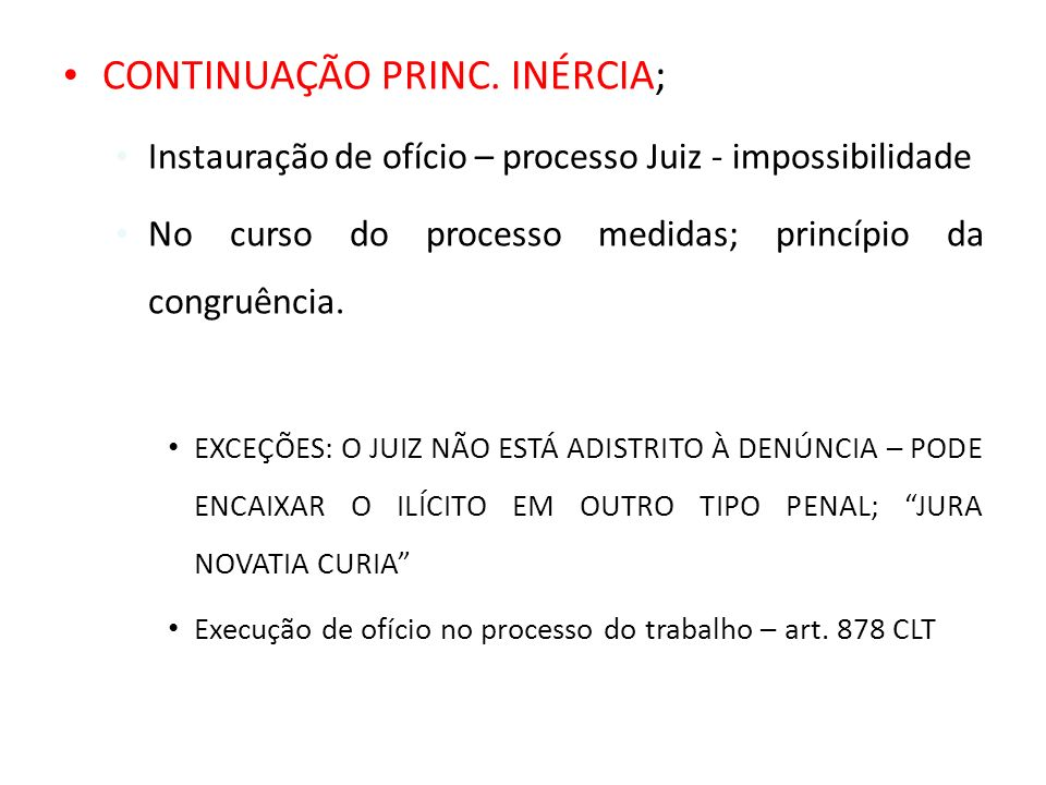 CONTINUAÇÃO PRINC. INÉRCIA; Instauração de ofício – processo Juiz - impossibilidade No curso do processo medidas; princípio da congruência. EXCEÇÕES: