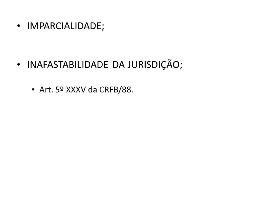 IMPARCIALIDADE; INAFASTABILIDADE DA JURISDIÇÃO; Art. 5º XXXV da CRFB/88.