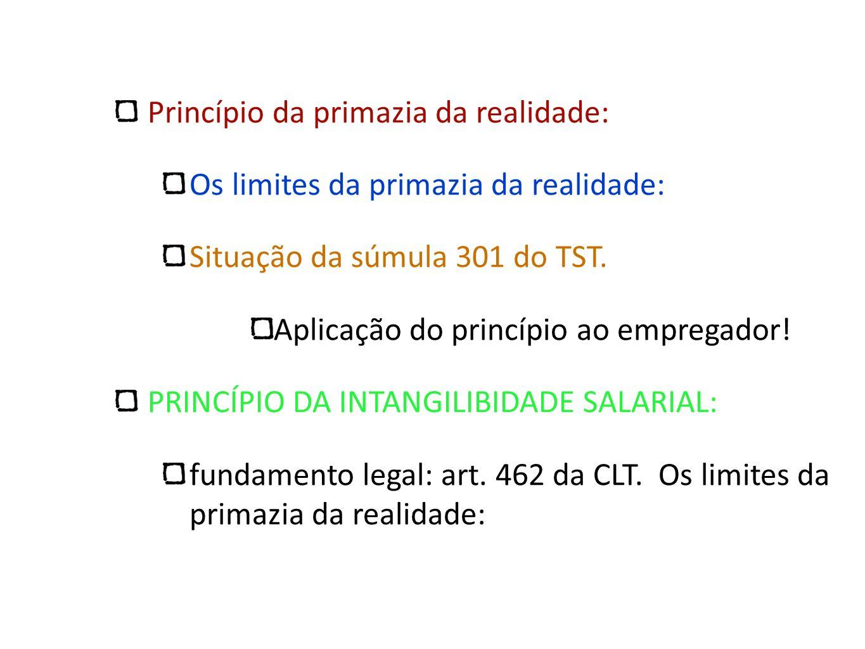 Princípio da primazia da realidade: Os limites da primazia da realidade: Situação da súmula 301 do TST. Aplicação do princípio ao empregador! PRINCÍPI