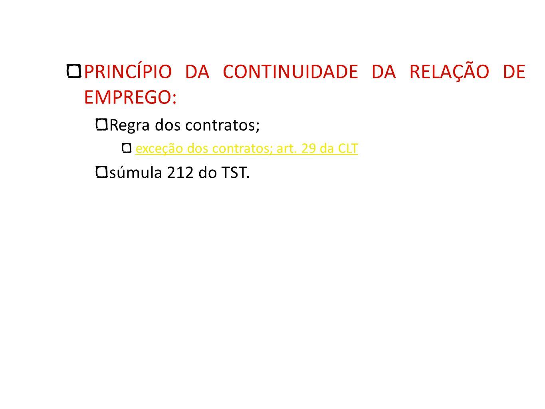 PRINCÍPIO DA CONTINUIDADE DA RELAÇÃO DE EMPREGO: Regra dos contratos; exceção dos contratos; art. 29 da CLT súmula 212 do TST.