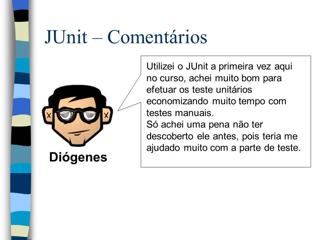 JUnit – Comentários Utilizei o JUnit a primeira vez aqui no curso, achei muito bom para efetuar os teste unitários economizando muito tempo com testes manuais.