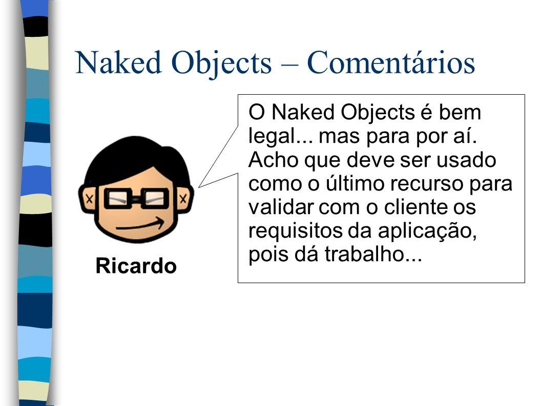 Naked Objects – Comentários O Naked Objects é bem legal...