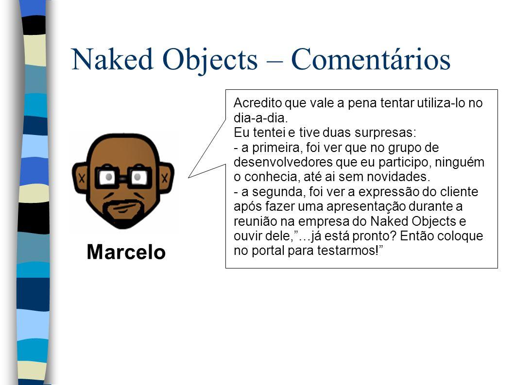 Naked Objects – Comentários Marcelo Acredito que vale a pena tentar utiliza-lo no dia-a-dia.