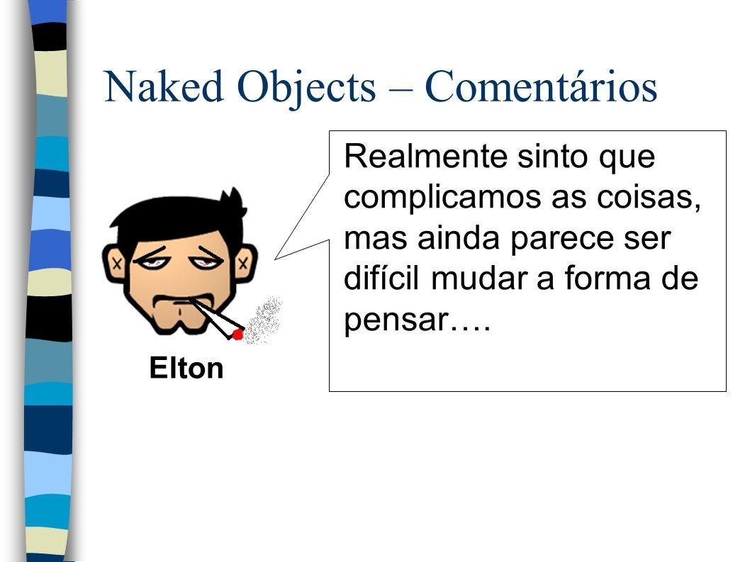 Naked Objects – Comentários Realmente sinto que complicamos as coisas, mas ainda parece ser difícil mudar a forma de pensar….