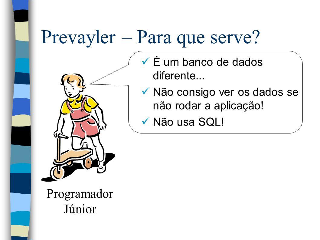 Prevayler – Para que serve. É um banco de dados diferente...