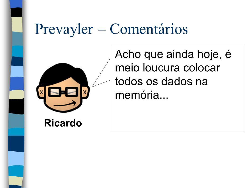 Prevayler – Comentários Acho que ainda hoje, é meio loucura colocar todos os dados na memória...