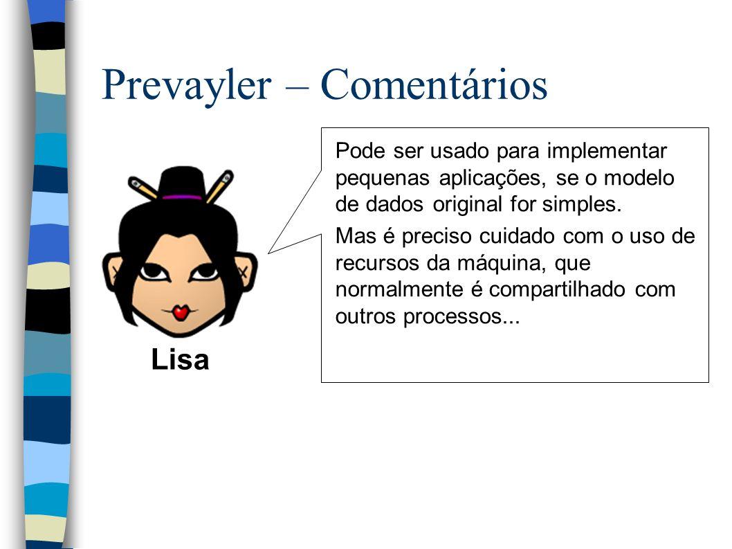 Prevayler – Comentários Pode ser usado para implementar pequenas aplicações, se o modelo de dados original for simples.