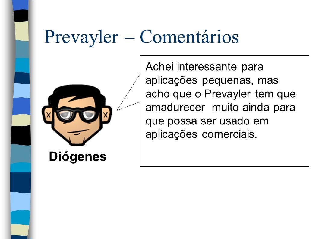 Prevayler – Comentários Achei interessante para aplicações pequenas, mas acho que o Prevayler tem que amadurecer muito ainda para que possa ser usado em aplicações comerciais.