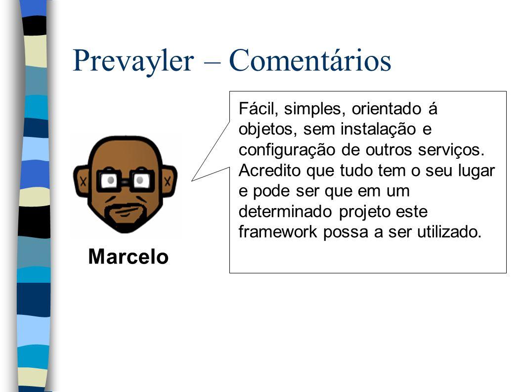 Prevayler – Comentários Marcelo Fácil, simples, orientado á objetos, sem instalação e configuração de outros serviços.