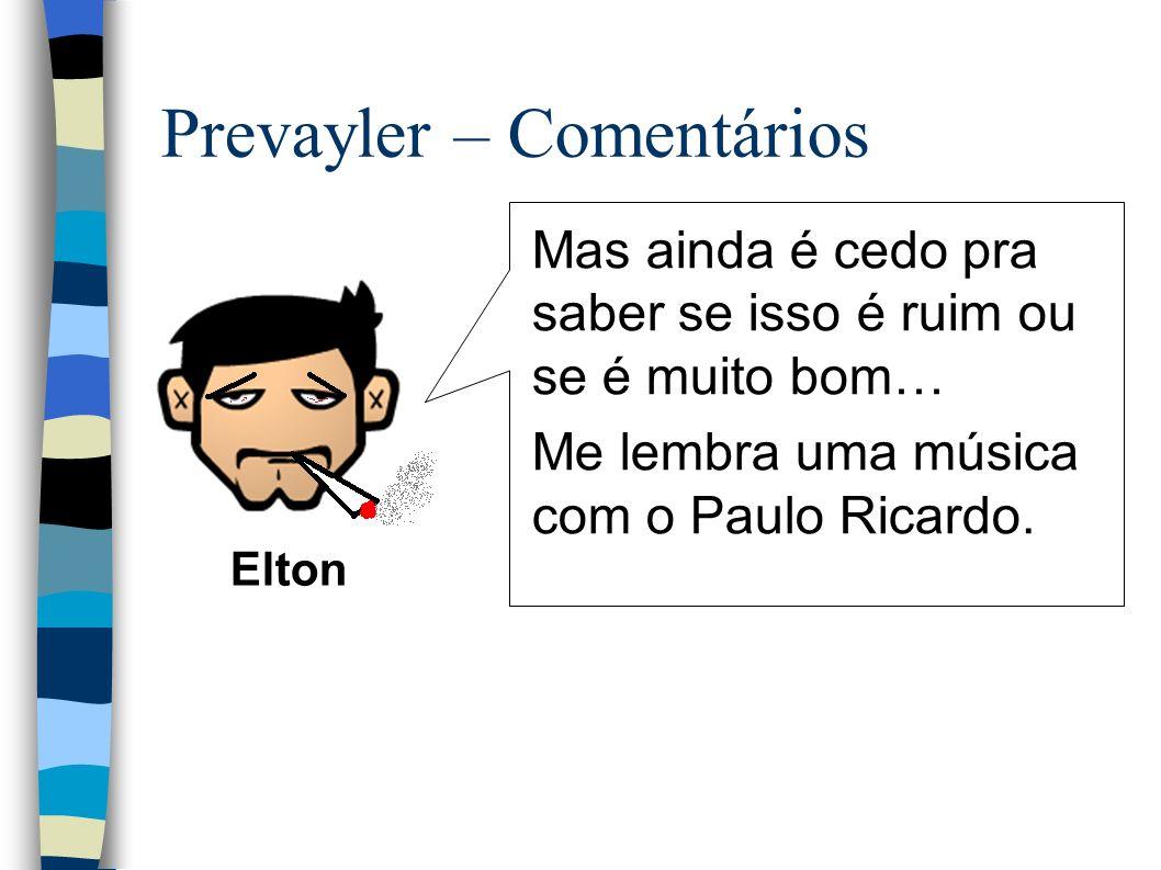 Prevayler – Comentários Mas ainda é cedo pra saber se isso é ruim ou se é muito bom… Me lembra uma música com o Paulo Ricardo.