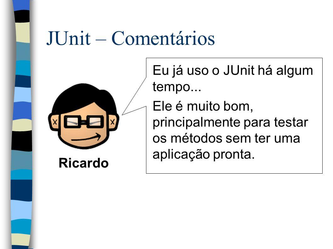 JUnit – Comentários Eu já uso o JUnit há algum tempo...