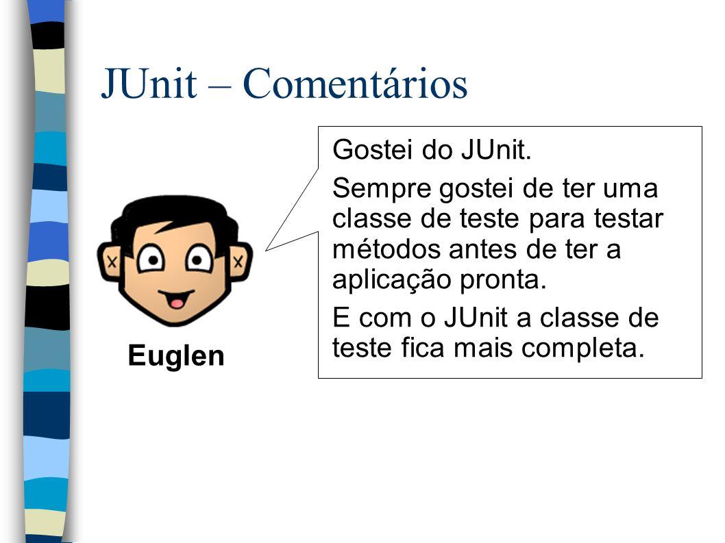 JUnit – Comentários Gostei do JUnit.