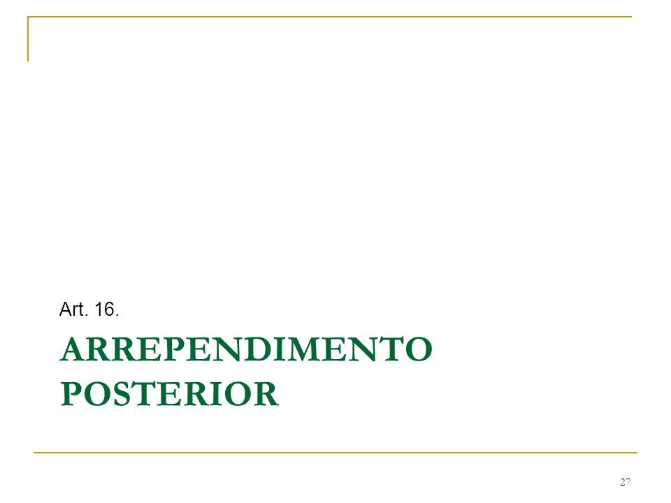 ARREPENDIMENTO POSTERIOR Art. 16. 27