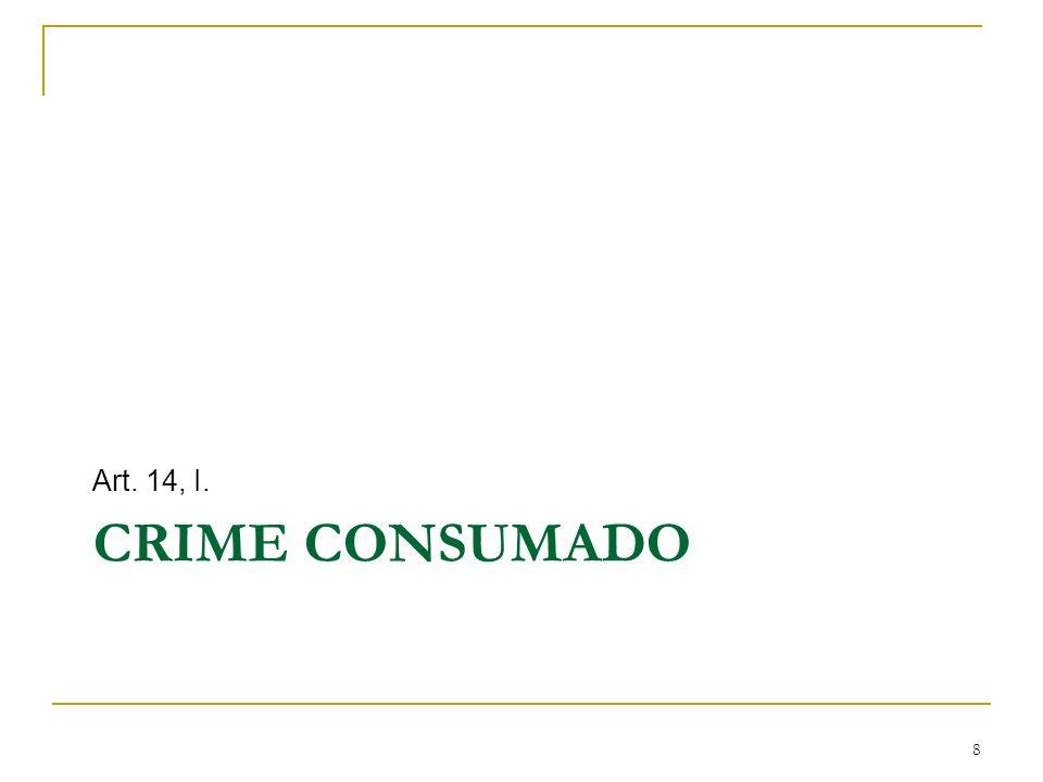 CRIME CONSUMADO Art. 14, I. 8