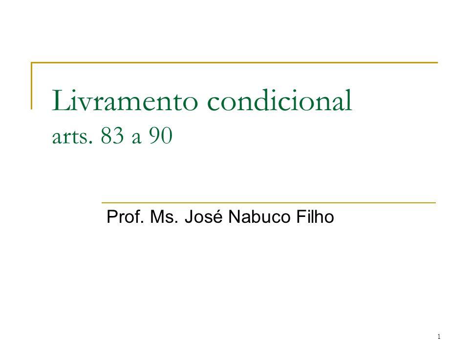 1 Livramento condicional arts. 83 a 90 Prof. Ms. José Nabuco Filho