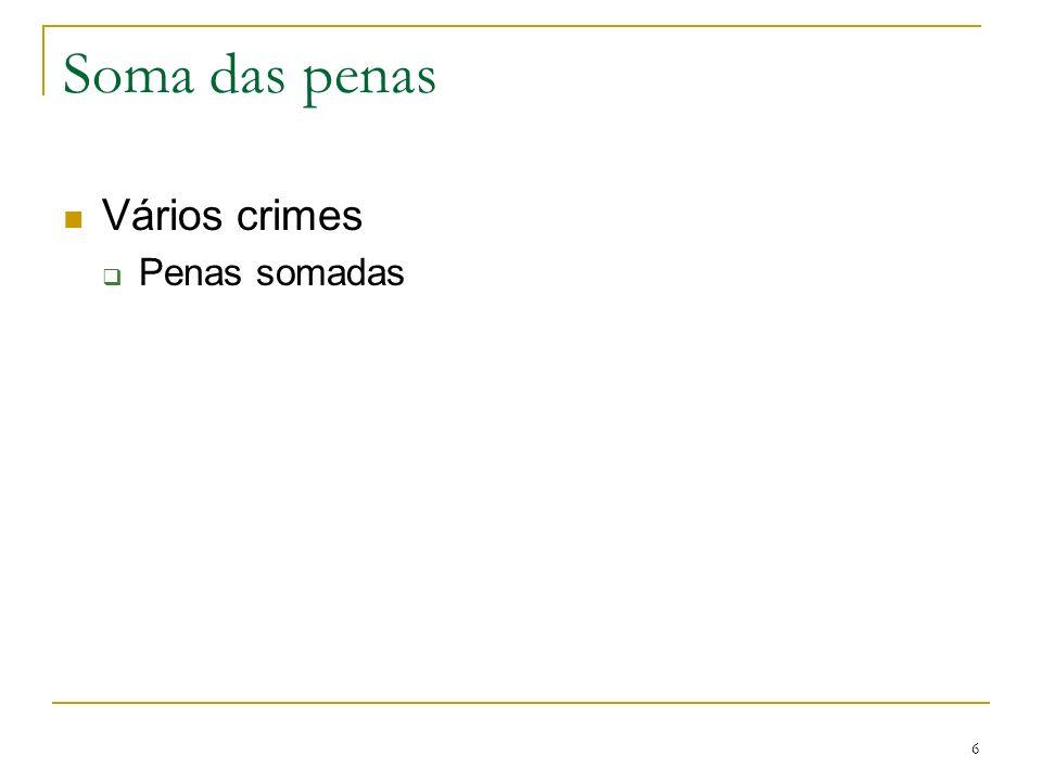 6 Soma das penas Vários crimes Penas somadas