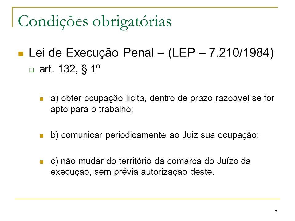 7 Condições obrigatórias Lei de Execução Penal – (LEP – 7.210/1984) art. 132, § 1º a) obter ocupação lícita, dentro de prazo razoável se for apto para