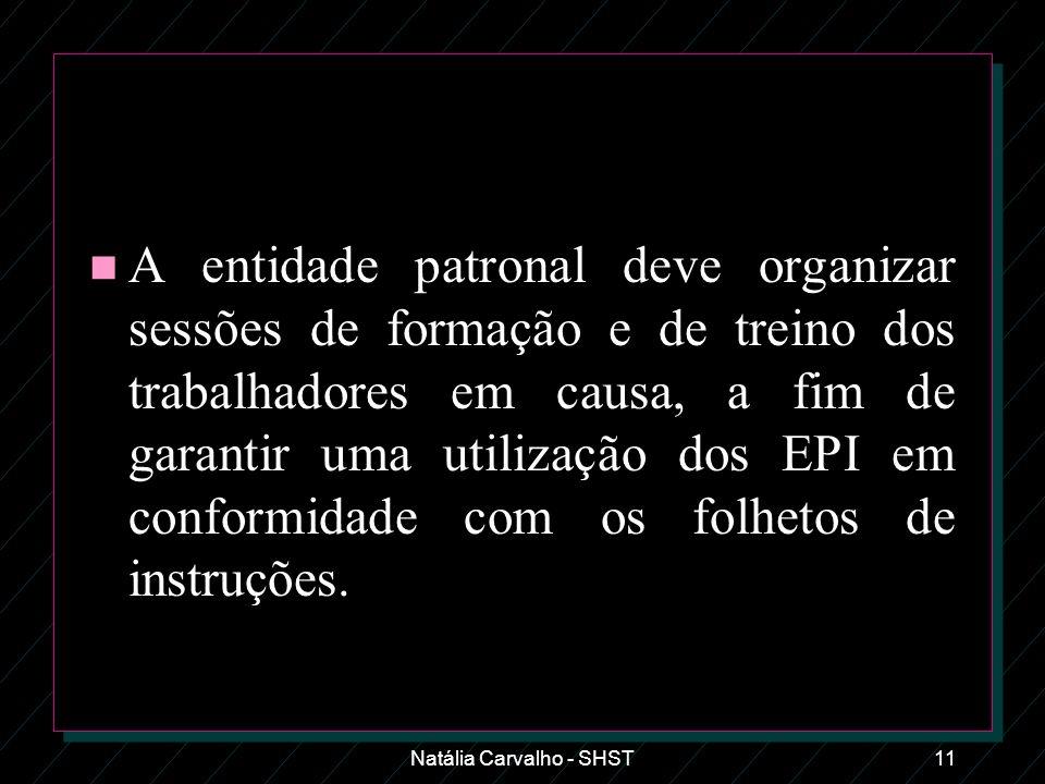 Natália Carvalho - SHST11 n A entidade patronal deve organizar sessões de formação e de treino dos trabalhadores em causa, a fim de garantir uma utili