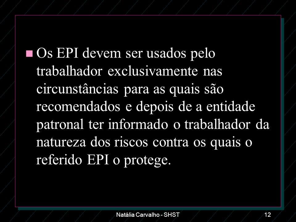 Natália Carvalho - SHST12 n Os EPI devem ser usados pelo trabalhador exclusivamente nas circunstâncias para as quais são recomendados e depois de a en