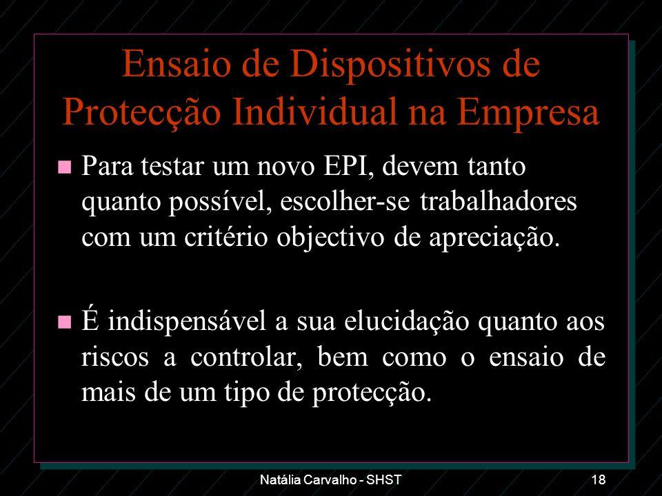 Natália Carvalho - SHST18 Ensaio de Dispositivos de Protecção Individual na Empresa n Para testar um novo EPI, devem tanto quanto possível, escolher-s