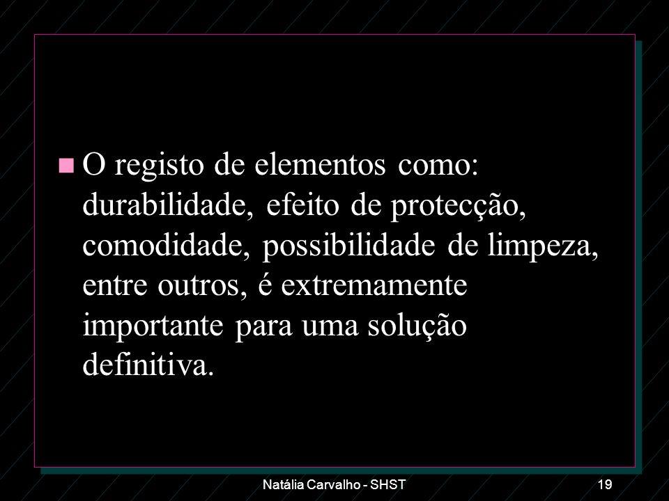 Natália Carvalho - SHST19 n O registo de elementos como: durabilidade, efeito de protecção, comodidade, possibilidade de limpeza, entre outros, é extr