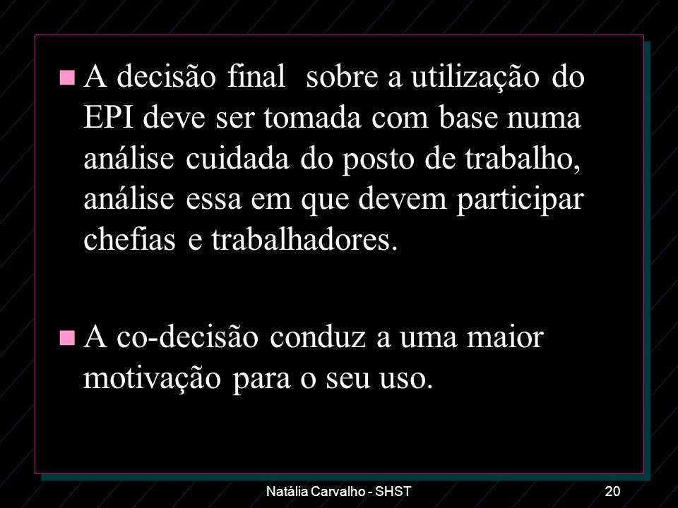 Natália Carvalho - SHST20 n A decisão final sobre a utilização do EPI deve ser tomada com base numa análise cuidada do posto de trabalho, análise essa