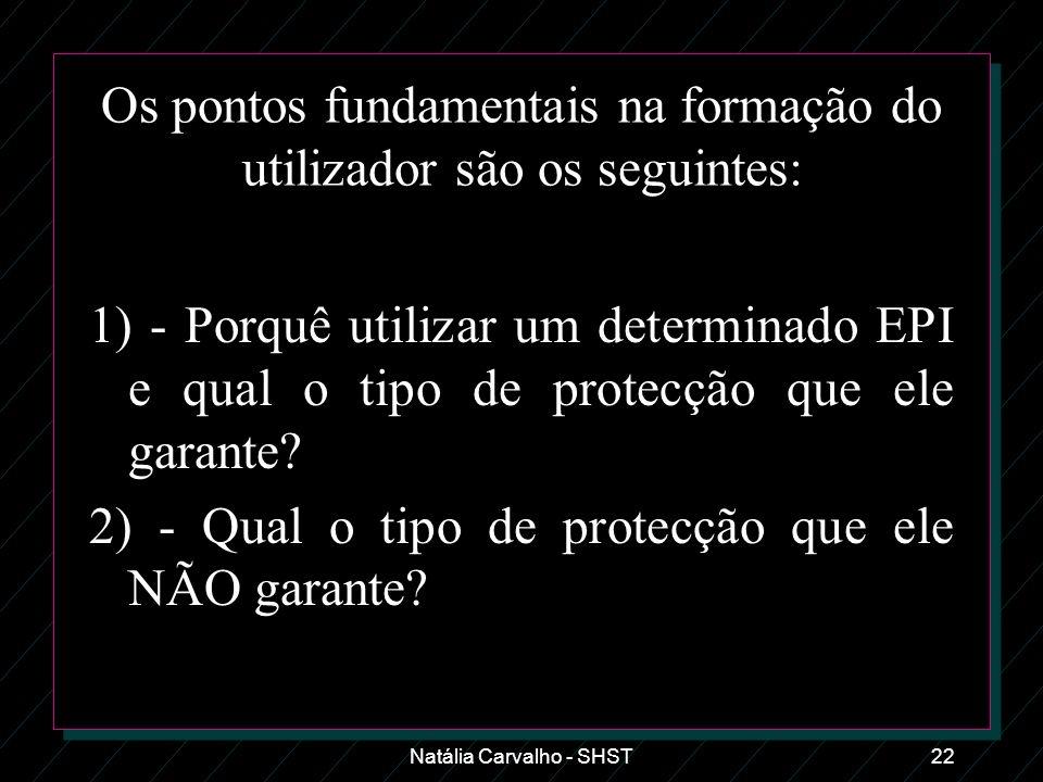 Natália Carvalho - SHST22 Os pontos fundamentais na formação do utilizador são os seguintes: 1) - Porquê utilizar um determinado EPI e qual o tipo de