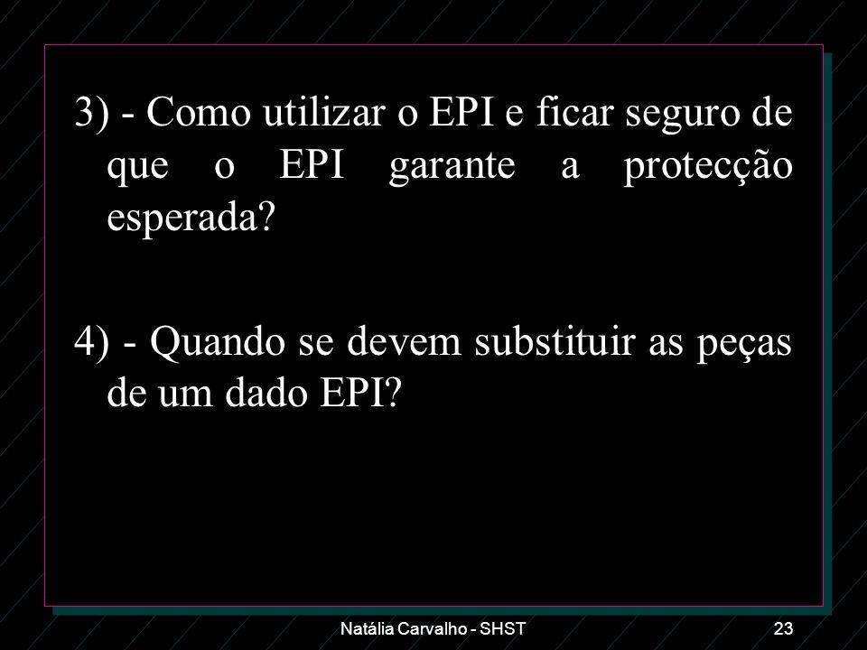 Natália Carvalho - SHST23 3) - Como utilizar o EPI e ficar seguro de que o EPI garante a protecção esperada? 4) - Quando se devem substituir as peças