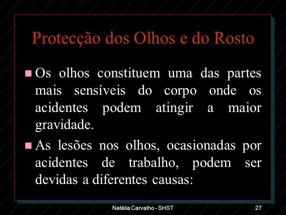 Natália Carvalho - SHST27 Protecção dos Olhos e do Rosto n Os olhos constituem uma das partes mais sensíveis do corpo onde os acidentes podem atingir