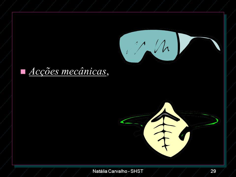 Natália Carvalho - SHST30 Os olhos e também o rosto protegem-se com óculos e viseiras apropriados, cujos vidros deverão resistir ao choque, à corrosão e às radiações, conforme os casos.