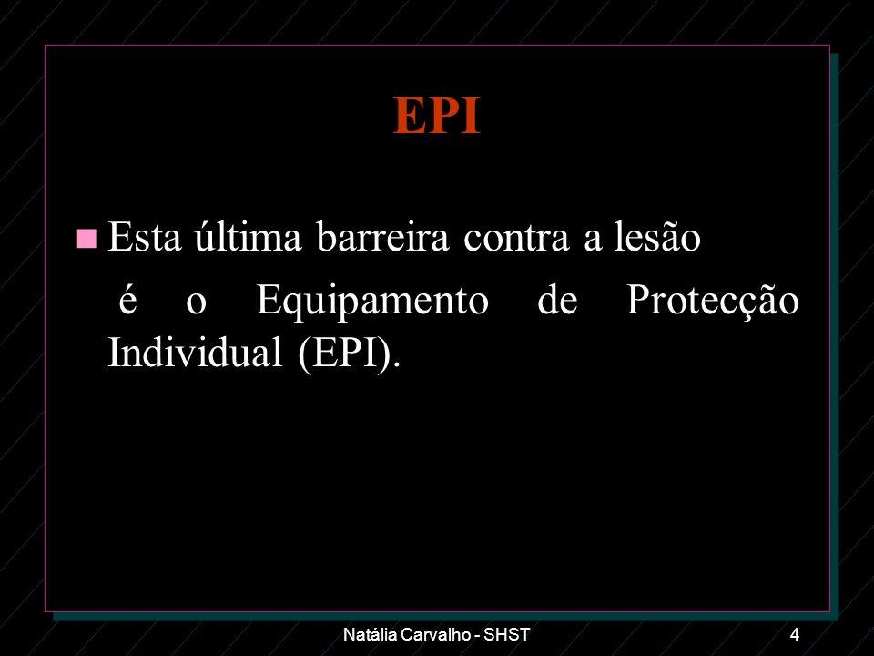 Natália Carvalho - SHST4 EPI n Esta última barreira contra a lesão é o Equipamento de Protecção Individual (EPI).