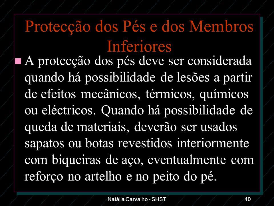 Natália Carvalho - SHST40 Protecção dos Pés e dos Membros Inferiores n A protecção dos pés deve ser considerada quando há possibilidade de lesões a pa