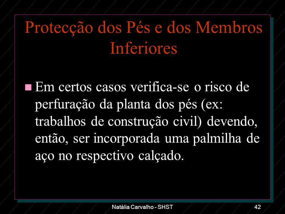 Natália Carvalho - SHST42 Protecção dos Pés e dos Membros Inferiores n Em certos casos verifica-se o risco de perfuração da planta dos pés (ex: trabal