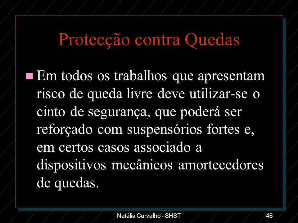 Natália Carvalho - SHST46 Protecção contra Quedas n Em todos os trabalhos que apresentam risco de queda livre deve utilizar-se o cinto de segurança, q