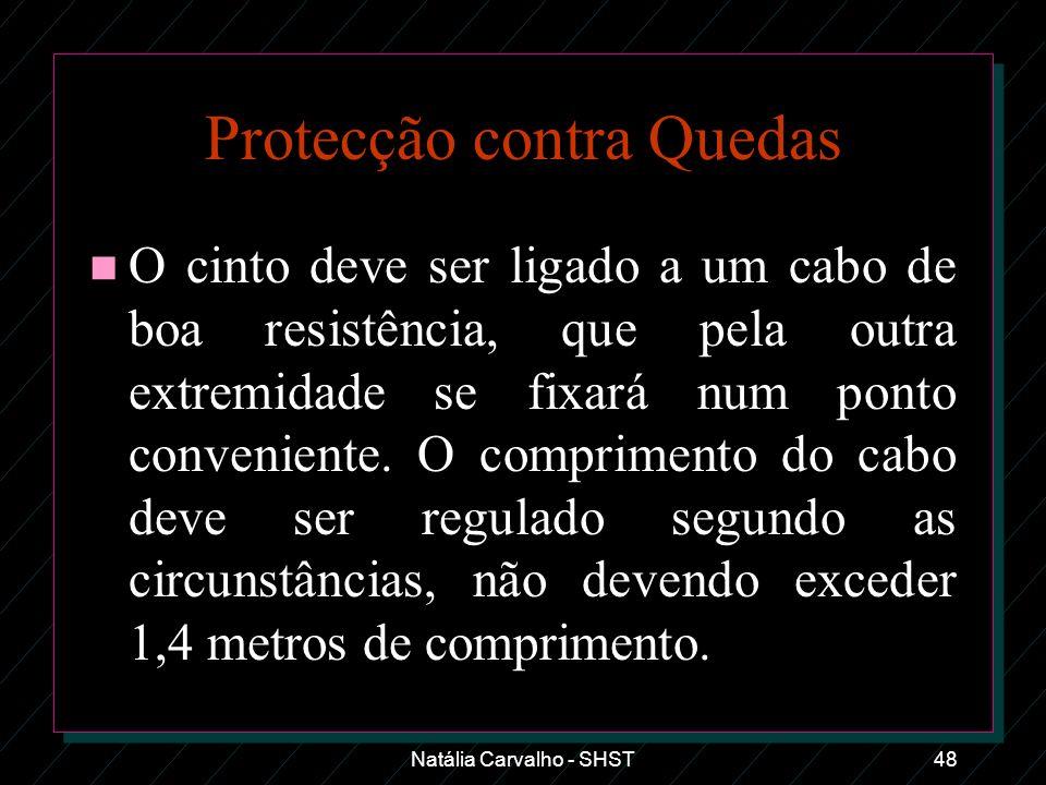 Natália Carvalho - SHST48 Protecção contra Quedas n O cinto deve ser ligado a um cabo de boa resistência, que pela outra extremidade se fixará num pon
