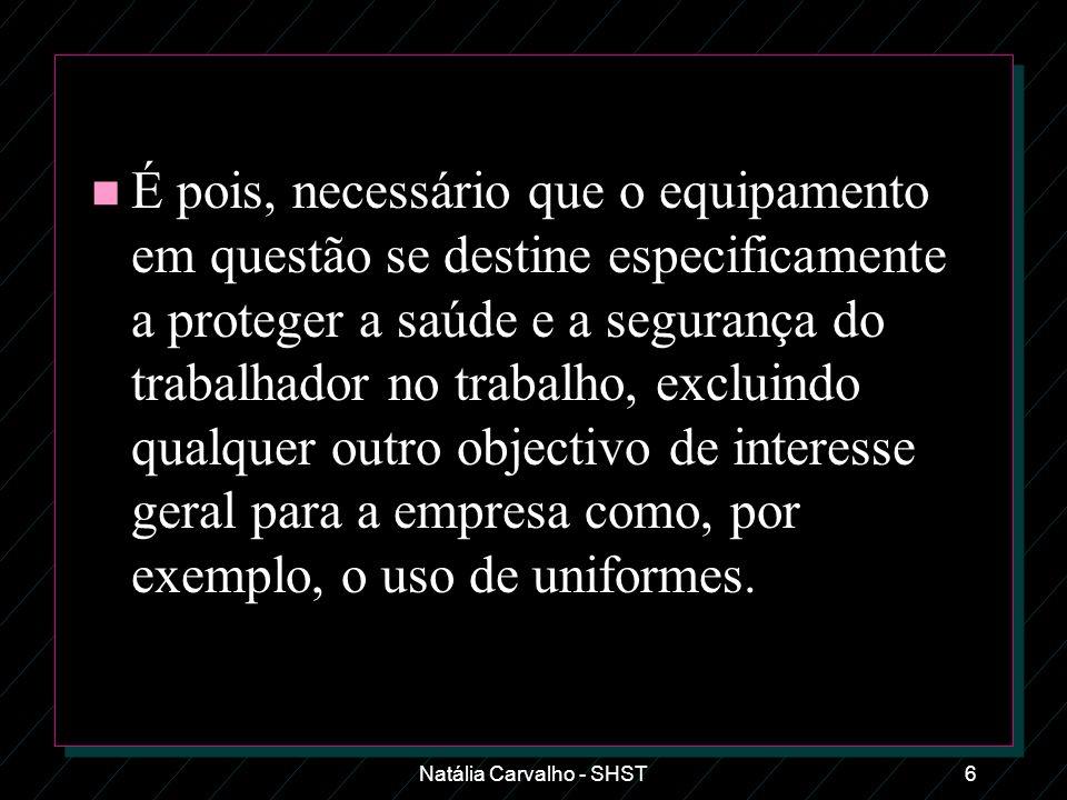 Natália Carvalho - SHST6 n É pois, necessário que o equipamento em questão se destine especificamente a proteger a saúde e a segurança do trabalhador