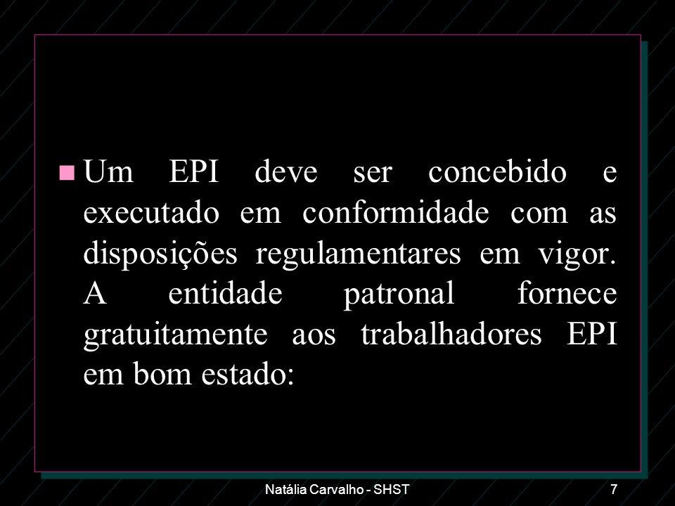 Natália Carvalho - SHST7 n Um EPI deve ser concebido e executado em conformidade com as disposições regulamentares em vigor. A entidade patronal forne