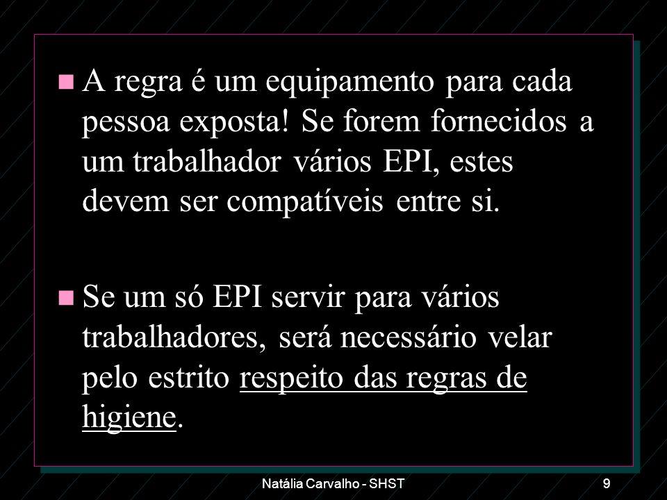 Natália Carvalho - SHST9 n A regra é um equipamento para cada pessoa exposta! Se forem fornecidos a um trabalhador vários EPI, estes devem ser compatí