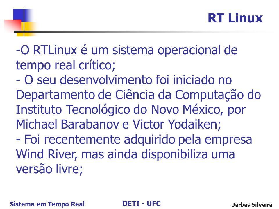 DETI - UFC Sistema em Tempo Real Jarbas Silveira RT Linux -O RTLinux é um sistema operacional de tempo real crítico; - O seu desenvolvimento foi inici