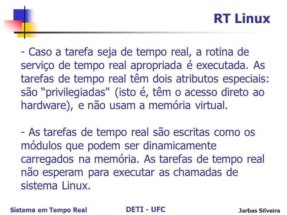DETI - UFC Sistema em Tempo Real Jarbas Silveira RT Linux - Caso a tarefa seja de tempo real, a rotina de serviço de tempo real apropriada é executada
