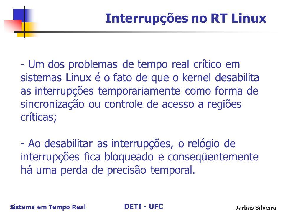 DETI - UFC Sistema em Tempo Real Jarbas Silveira Interrupções no RT Linux - Um dos problemas de tempo real crítico em sistemas Linux é o fato de que o