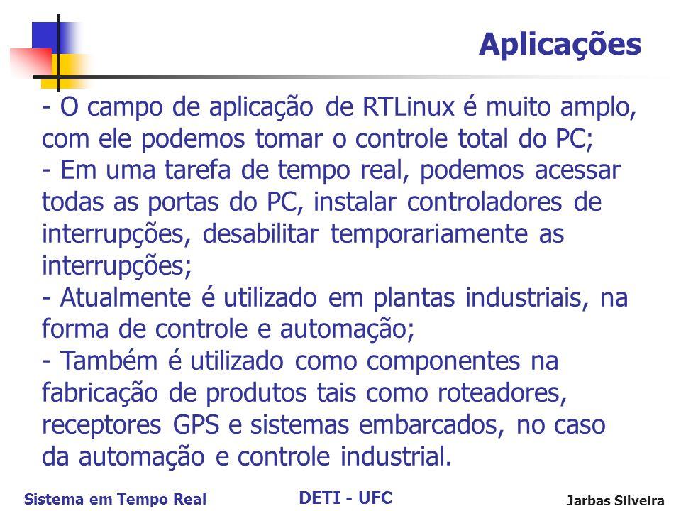 DETI - UFC Sistema em Tempo Real Jarbas Silveira Aplicações - O campo de aplicação de RTLinux é muito amplo, com ele podemos tomar o controle total do